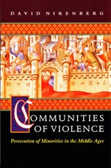 Communities of Violence - Persecution of Minorities in the Middle Ages | David Nirenberg |