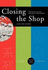 Closing the Shop - Information Cartels and Japan`s Mass Media