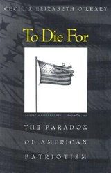 To Die For - The Paradox of American Patriotism | Cecilia Elizabeth O'leary |