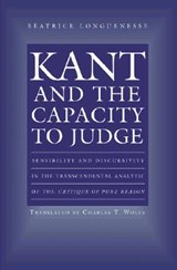 Kant and the Capacity to Judge - Sensibility and Discursivity in the Transcendental Analytic of the Critique of Pure Reason | Béatrice Longuenesse |