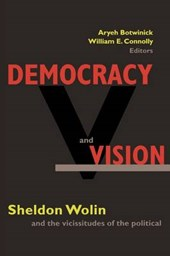 Democracy and Vision - Sheldon Wolin and the Vicissitudes of the Political