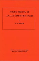 Strong Rigidity of Locally Symmetric Spaces. (AM-78), Volume 78 | G. Daniel Mostow |