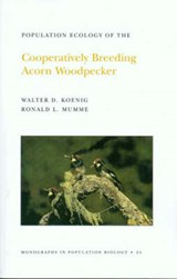 Population Ecology of the Cooperatively Breeding Acorn Woodpecker. (MPB-24), Volume 24 | Walter D. Koenig |