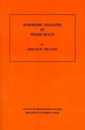 Harmonic Analysis in Phase Space. (AM-122), Volume 122 | Gerald Folland |