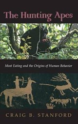 The Hunting Apes - Meat Eating and the Origins of Human Behavior | Craig B Stanford |