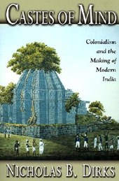 Castes of Mind - Colonialism and the Making of Modern India
