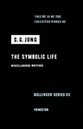 Collected Works of C.G. Jung, Volume 18 - The Symbolic Life: Miscellaneous Writings