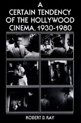 A Certain Tendency of the Hollywood Cinema, 1930-1980 | Robert B. Ray |