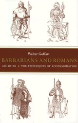 Barbarians and Romans, A.D. 418-584 - The Techniques of Accommodation | Walter A. Goffart |