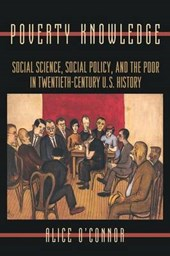 Poverty Knowledge - Social Science, Social Policy, and the Poor in Twentieth-Century U.S. History | Alice O'connor |