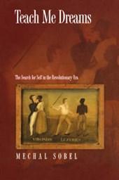 Teach Me Dreams - The Search for Self in the Revolutionary Era