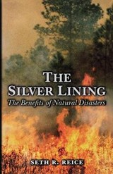 The Silver Lining - The Benefits of Natural Disasters | Seth R Reice |