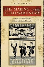 The Making of the Cold War Enemy - Culture and Politics in the Military-Intellectual Complex