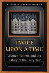Twice upon a Time - Women Writers and the History of the Fairy Tale | Elizabeth Wanni Harries |