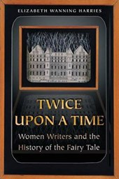 Twice upon a Time - Women Writers and the History of the Fairy Tale | Elizabeth Harries |