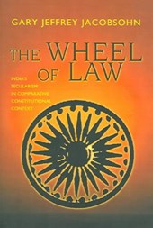The Wheel of Law - India`s Secularism in Comparative Constitutional Context