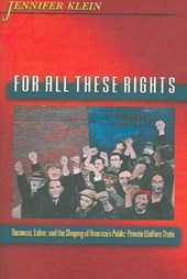 For All These Rights - Business, Labor, and the Shaping of America`s Public-Private Welfare State State