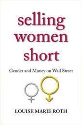 Selling Women Short - Gender and Money on Wall Street