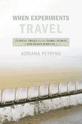 When Experiments Travel | Adriana Petryna |