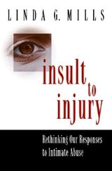 Insult to Injury - Rethinking our Responses to Intimate Abuse | Linda G. Mills |