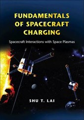 Fundamentals of Spacecraft Charging - Spacecraft Interactions with Space Plasmas | Shu T. Lai |