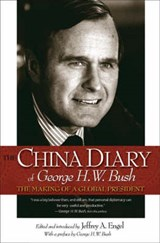 The China Diary of George H. W. Bush - The Making of a Global President | Jeffrey A. Engel |