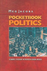 Pocketbook Politics - Economic Citizenship in Twentieth-Century America | Meg Jacobs |
