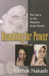 Reaching for Power - The Shi`a in the Modern Arab World