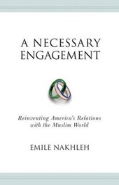 A Necessary Engagement - Reinventing America`s Relations with the Muslim World