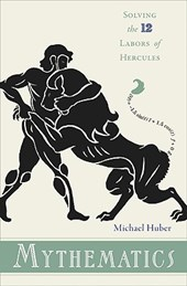 Mythematics - Solving the Twelve Labors of Hercules | Michael R. Huber |