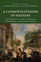 A Cosmopolitanism of Nations - Giuseppe Mazzini`s Writings on Democracy, Nation Building, and International Relations | S. Recchia & N. Urbinati |