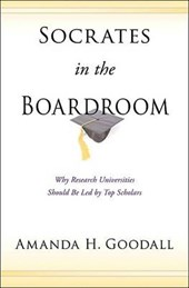 Socrates in the Boardroom - Why Research Universities Should Be Led by Top Scholars