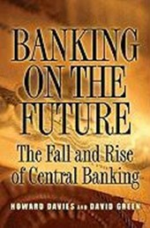 Banking on the Future - The Fall and Rise of Central Banking | Howard Davies & David Green |