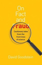 On Fact and Fraud - Cautionary Tales from the Front Lines of Science | David Goodstein |