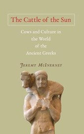 The Cattle of the Sun - Cows and Culture in the World of the Ancient Greeks