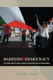 Barriers to Democracy - The Other Side of Social Capital in Palestine and the Arab World