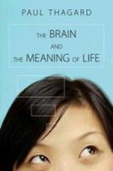 The Brain and the Meaning of Life | Paul Thagard |