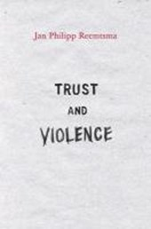 Trust and Violence - An Essay on a Modern Relationship