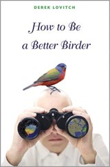 How to Be a Better Birder | Derek Lovitch |
