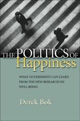 The Politics of Happiness - What Government Can Learn from the New Research on Well-Being | Derek Bok |