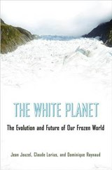 The White Planet | Jean Jouzel ; Claude Lorius ; Dominique Raynaud ; Teresa Lavender Fagan |