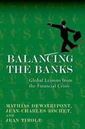 Balancing the Banks - Global Lessons from the Financial Crisis | Mathias Dewatripont & Jean-Charles Rochet & Jean Tirole |