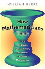 How Mathematicians Think | William Byers |