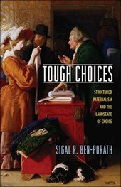 Tough Choices - Structured Paternalism and the Landscape of Choice | Sigal R. Ben-porath |