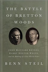 The Battle of Bretton Woods | Benn Steil |