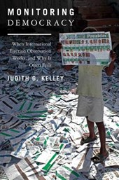 Monitoring Democracy - When International Election Observation Works, and Why It Often Fails Fails | Judith Kelley |