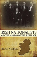 Irish Nationalists and the Making of the Irish Race | Bruce Nelson |