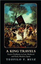 A King Travels - Festive Traditions in Late Medieval and Early Modern Spain
