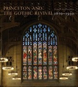 Princeton and the Gothic Revival - 1870-1930 | Johanna G. Seasonwein |