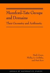 Mumford-Tate Groups and Domains - Their Geometry and Arithmetic (AM-183)